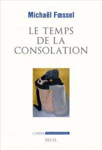 """""""Le Temps de la Consolation"""", Michael Foessel (Seuil/L'ordre philosophique)"""