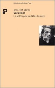 """""""Variations. La philosophie de Gilles Deleuze"""", Jean-Clet Martin (Payot)"""