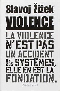"Slavoj, Zizek, ""Violence : Six réflexions transversales"""