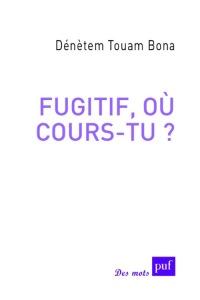 Dénètem Touam Bona, Fugitif, où cours-tu ? (PUF, Des mots, 2016)