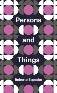 Roberto Esposito, Persons and Things (Polity, collection Theory Redux, 2016)