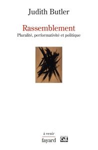 """Rassemblement. Pluralité, performativité et politique."", Judith Butler (Fayard, 2016)"