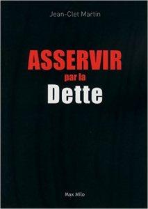 """""""Asservir par la dette"""", Jean-Clet Martin (Max Milo)"""