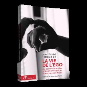 [Parution] «La vie de l'ego. Au carrefour entre phénoménologie et sciences cognitives», Jean-DanielThumser