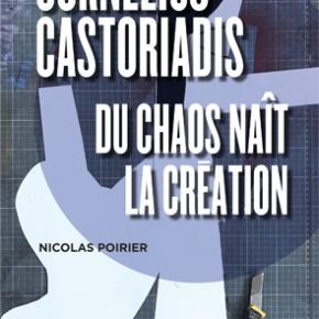 [Parution] « Cornelius Castoriadis. Du chaos naît la création », NicolasPoirier